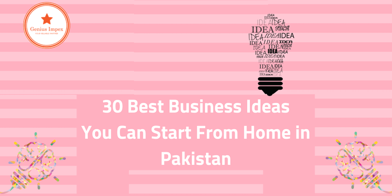 30 Best Business Ideas You Can Start From Home In Pakistan